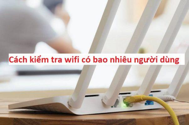 cách kiểm tra wifi có bao nhiêu người dùng